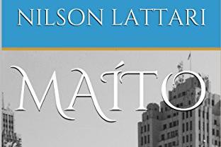 Escritor e colunista Nilson Lattari lança seu primeiro romance: Maíto